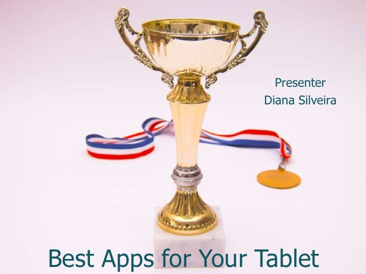 Presenter                   Diana SilveiraBest Apps for Your Tablet