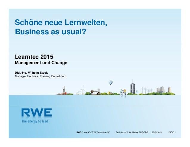 RWE Power AG / RWE Generation SE Technische Weiterbildung PHP-GZ-T PAGE 1 Schöne neue Lernwelten, Business as usual? Learn...