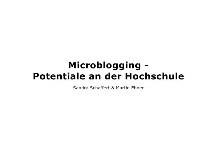 Microblogging - Potentiale an der Hochschule        Sandra Schaffert & Martin Ebner