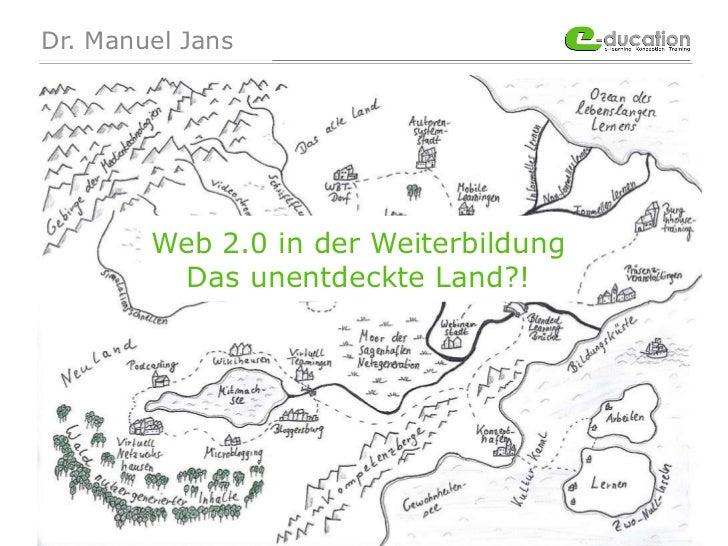 Dr. Manuel Jans Web 2.0 in der Weiterbildung Das unentdeckte Land?!