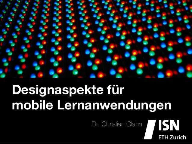 Designaspekte fürmobile Lernanwendungen           Dr. Christian Glahn