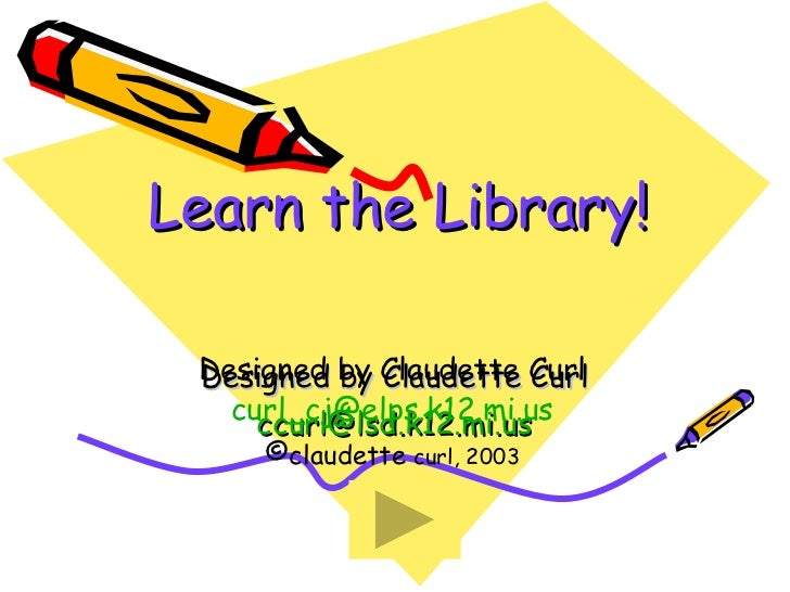 Learn the Library! Designed by Claudette Curl [email_address] Designed by Claudette Curl [email_address] © claudette  curl...