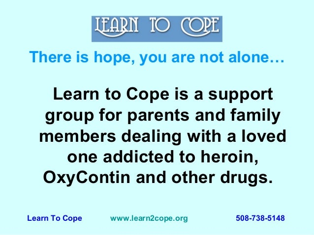 Learn to Cope is a support group for parents and family members dealing with a loved one addicted to heroin, OxyContin and...