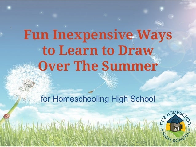 for Homeschooling High School Fun Inexpensive Ways to Learn to Draw Over The Summer