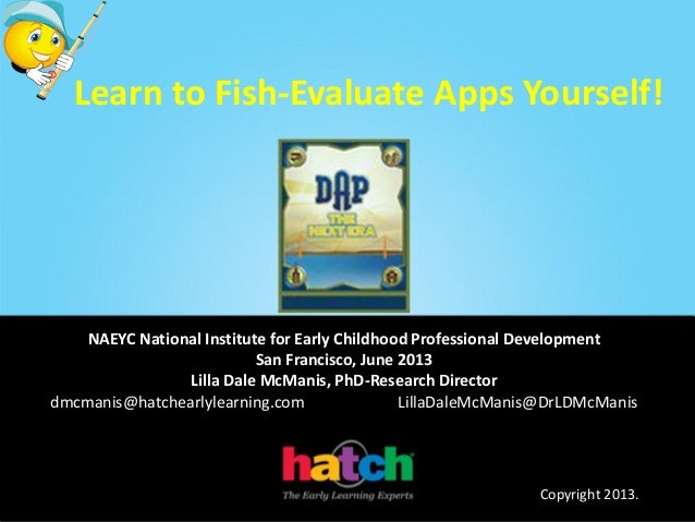 Learn to Fish-Evaluate Apps Yourself!NAEYC National Institute for Early Childhood Professional DevelopmentSan Francisco, J...