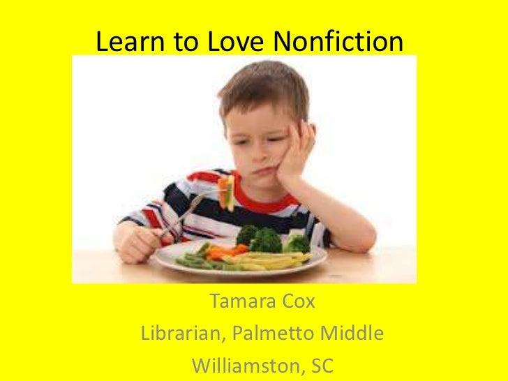 Learn to Love Nonfiction           Tamara Cox   Librarian, Palmetto Middle         Williamston, SC