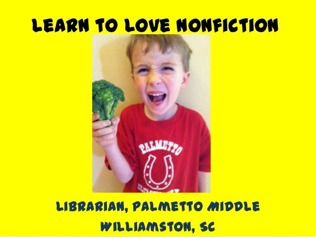 Learn to Love NonfictionTamara CoxLibrarian, Palmetto MiddleWilliamston, SC