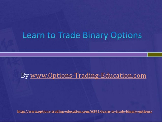 By www.Options-Trading-Education.comhttp://www.options-trading-education.com/6591/learn-to-trade-binary-options/