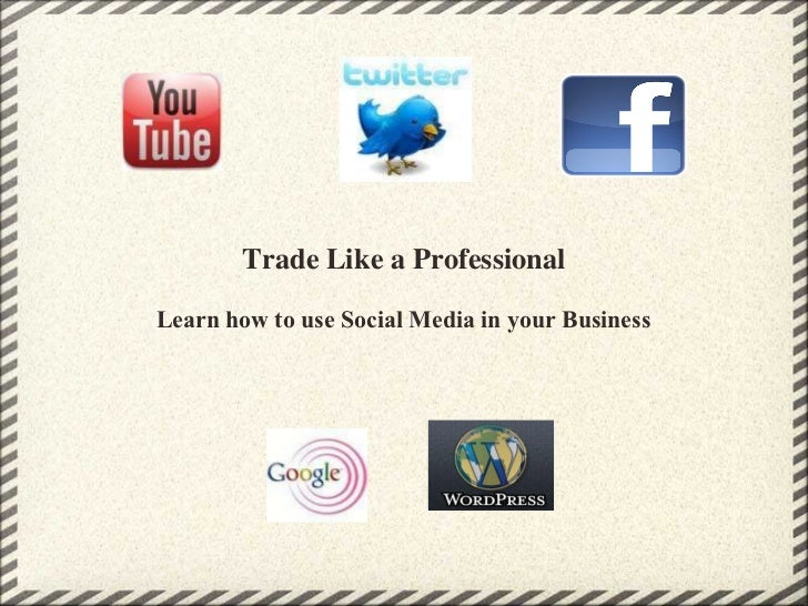 Trade Like a Professional Learn how to use Social Media in your Business