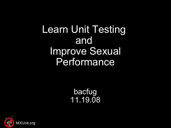Learn Unit Testing  and  Improve Sexual Performance bacfug 11.19.08 MXUnit.org