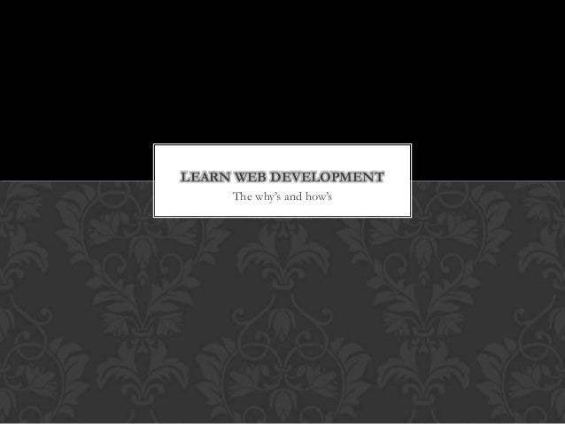 The why's and how's LEARN WEB DEVELOPMENT