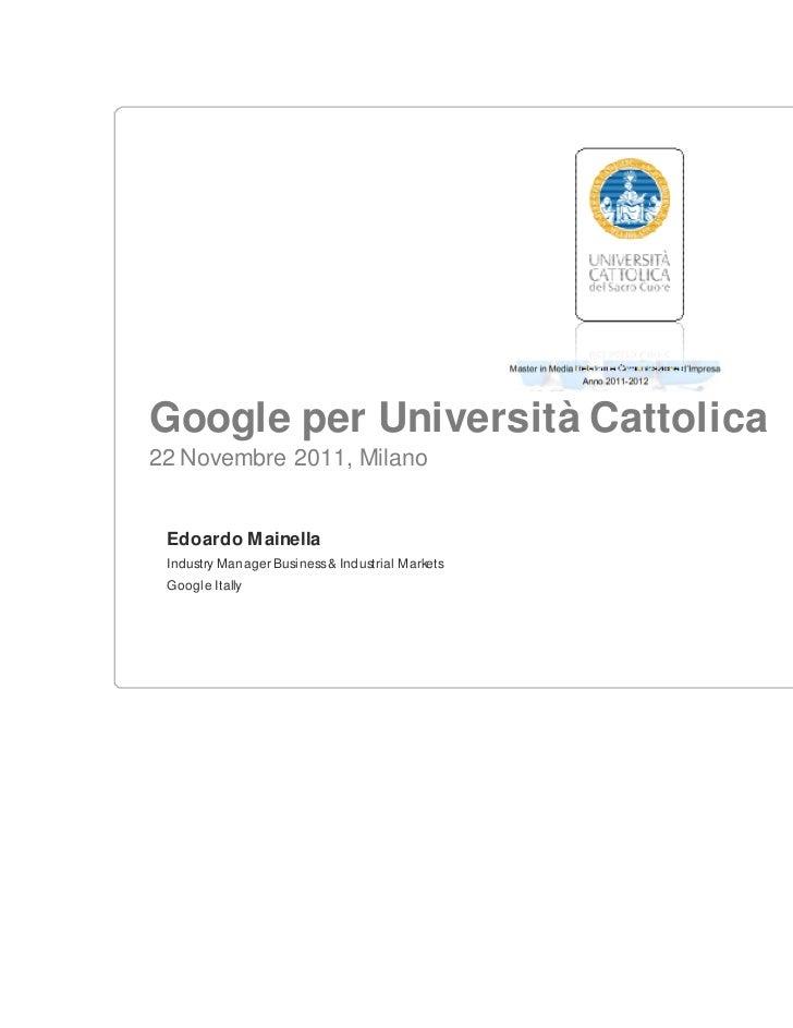 Google per Università Cattolica22 Novembre 2011, Milano Edoardo Mainella Industry Manager Business & Industrial Markets Go...