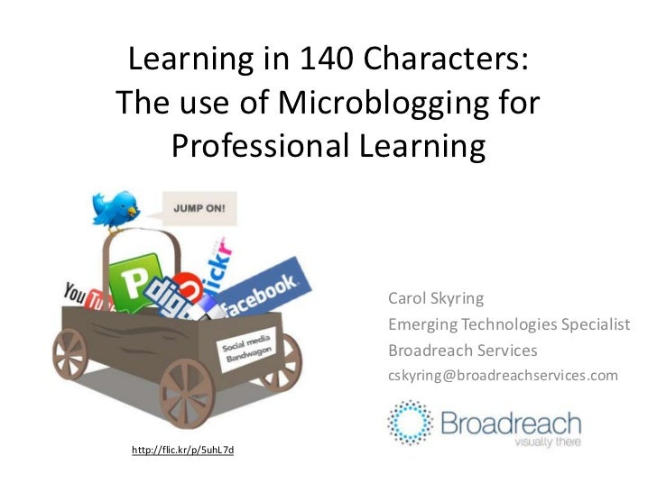 Learning in 140 Characters:The use of Microblogging for Professional Learning<br />Carol Skyring<br />Emerging Technologie...
