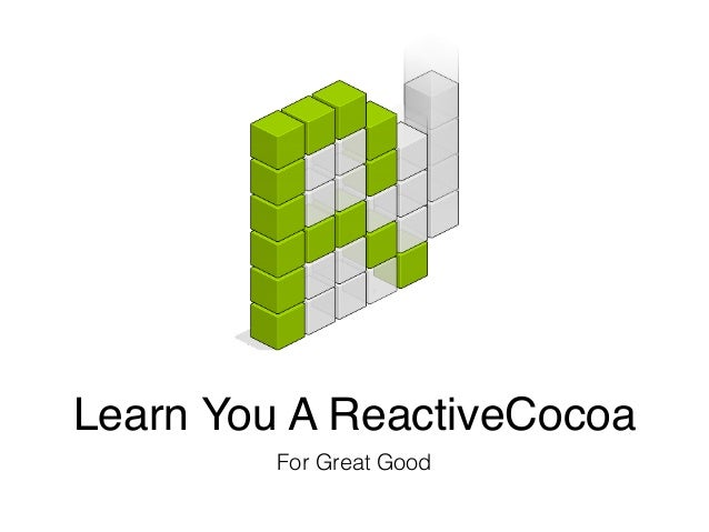 Learn You A ReactiveCocoa For Great Good