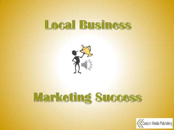 Local Business <br />Marketing Success<br />