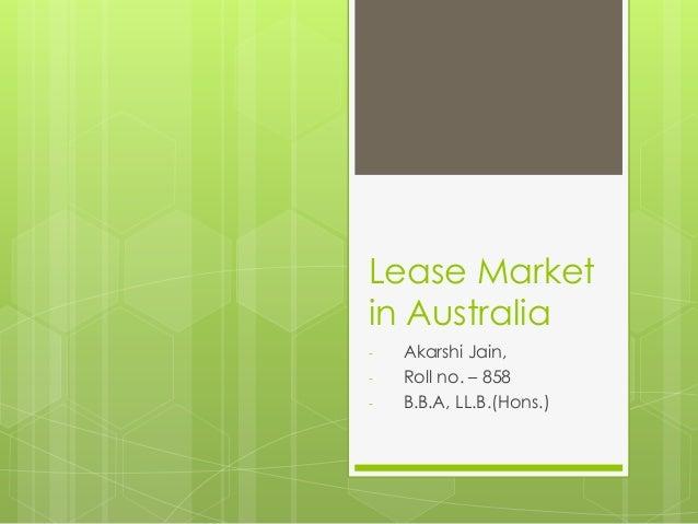 Lease Market in Australia - Akarshi Jain, - Roll no. – 858 - B.B.A, LL.B.(Hons.)