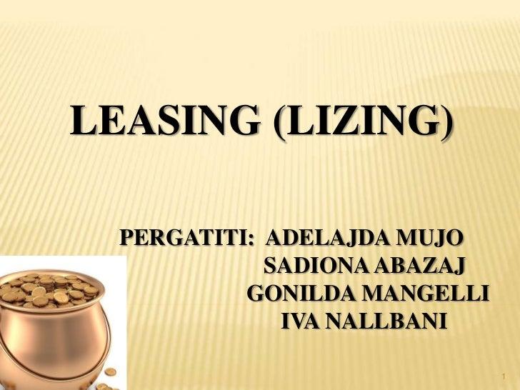 LEASING (LIZING)  PERGATITI: ADELAJDA MUJO             SADIONA ABAZAJ           GONILDA MANGELLI              IVA NALLBANI...