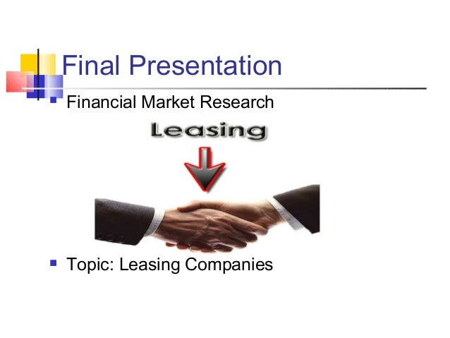 Final Presentation   Financial Market Research    Topic: Leasing Companies