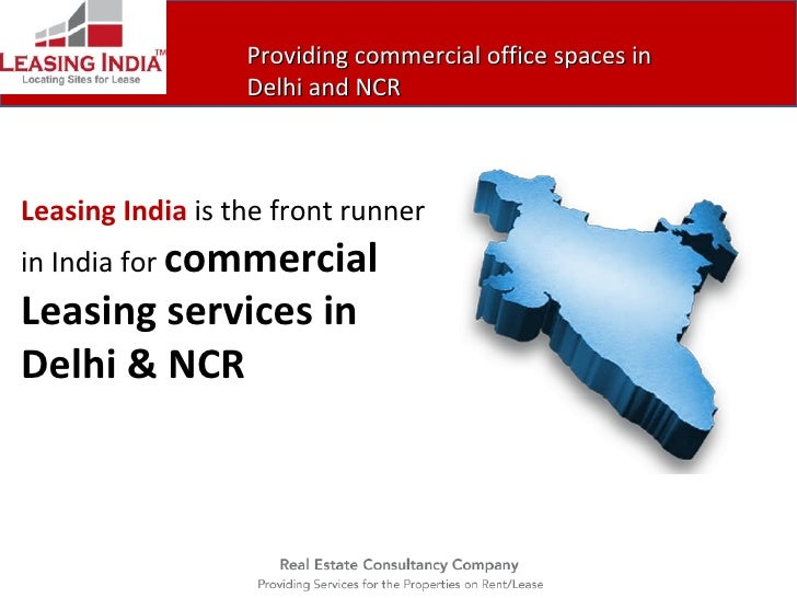 Providing commercial office spaces in Delhi and NCR Leasing India  is the front runner in India for  commercial Leasing se...