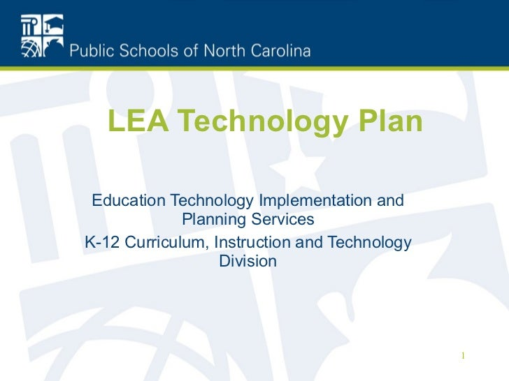 LEA Technology Plan Education Technology Implementation and Planning Services K-12 Curriculum, Instruction and Technology ...