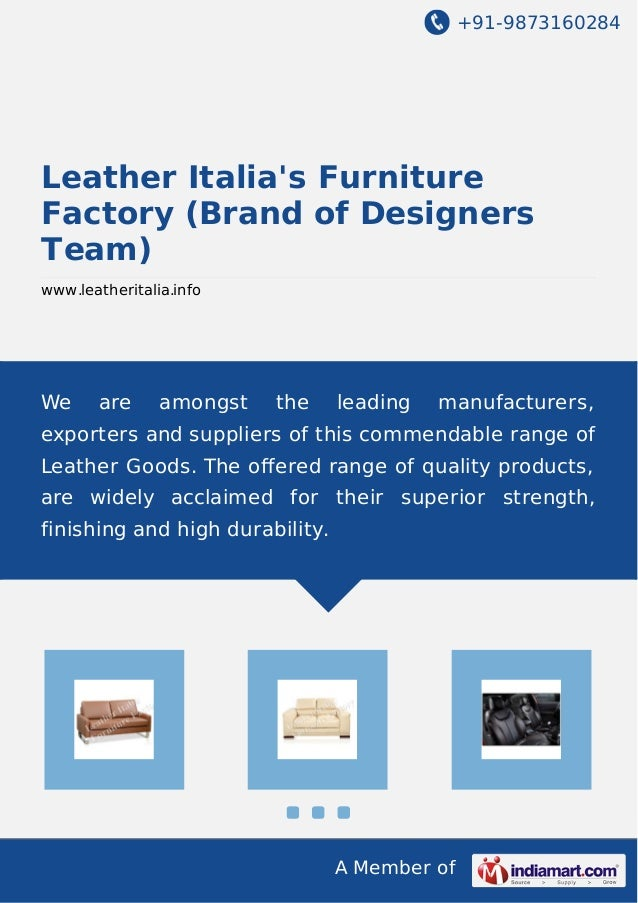 +91-9873160284 A Member of Leather Italia's Furniture Factory (Brand of Designers Team) www.leatheritalia.info We are amon...