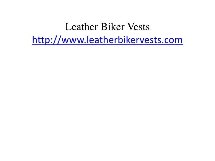 Leather Biker Vestshttp://www.leatherbikervests.com<br />