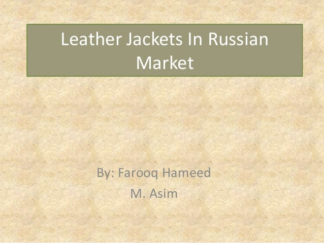 Leather Jackets In Russian Market  By: Farooq Hameed M. Asim