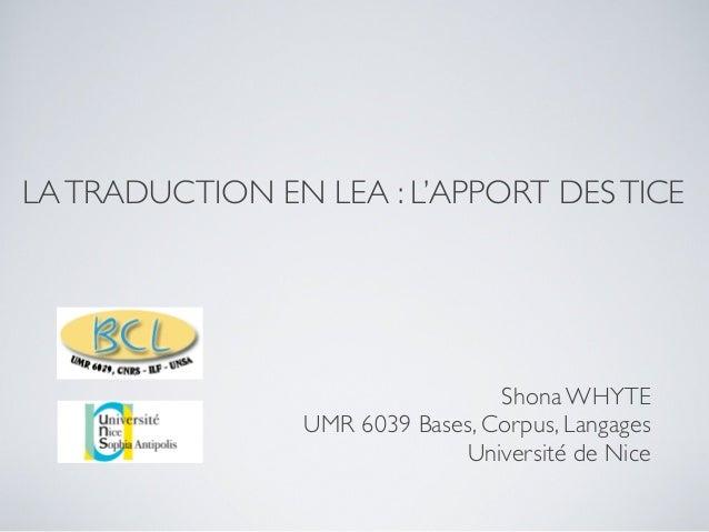 LA TRADUCTION EN LEA : L'APPORT DES TICE  Shona WHYTE UMR 6039 Bases, Corpus, Langages Université de Nice