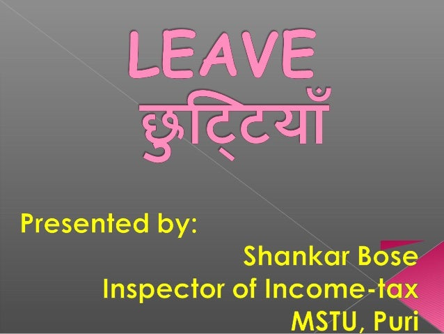 o LEAVE IS NOT A MATTER OF RIGHT.o A G.S. SHOULD BE ENCOURAGEDTO TAKE LEAVE REGULARLY INDIFFERENT PHASES.o LEAVE SHOULD NO...
