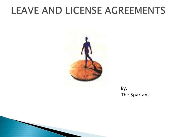 By,<br />                                               The Spartans.<br />LEAVE AND LICENSE AGREEMENTS<br />