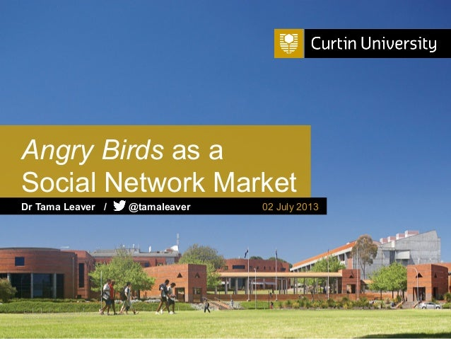 Curtin University is a trademark of Curtin University of Technology CRICOS Provider Code 00301J Angry Birds as a Social Ne...