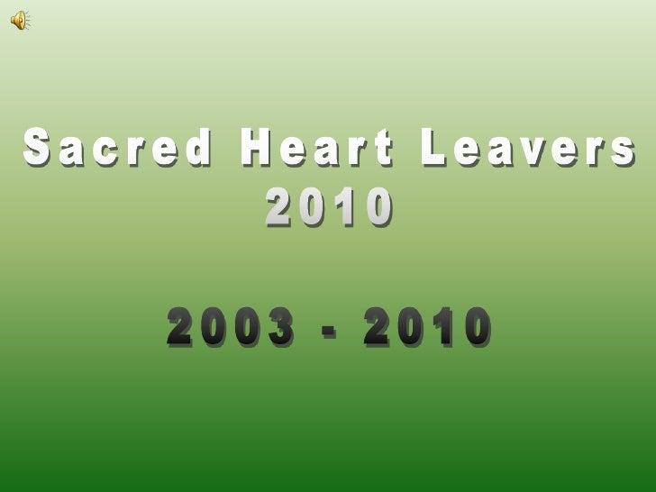 Sacred Heart Leavers<br />2010<br />2003 - 2010<br />