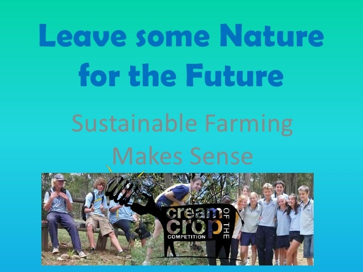 Leave some Nature  for the Future Sustainable Farming    Makes Sense