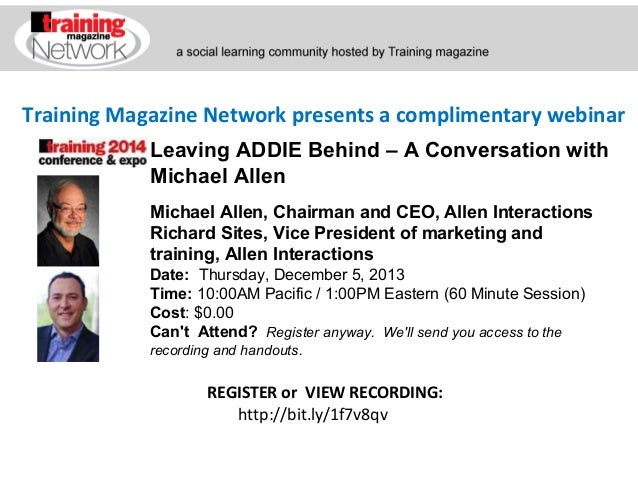 Training Magazine Network presents a complimentary webinar Leaving ADDIE Behind – A Conversation with Michael Allen Michae...