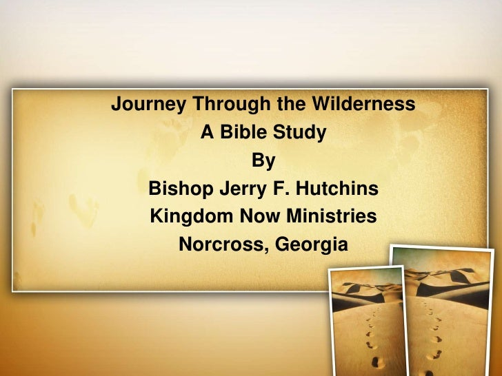Journey Through the Wilderness         A Bible Study              By   Bishop Jerry F. Hutchins    Kingdom Now Ministries ...