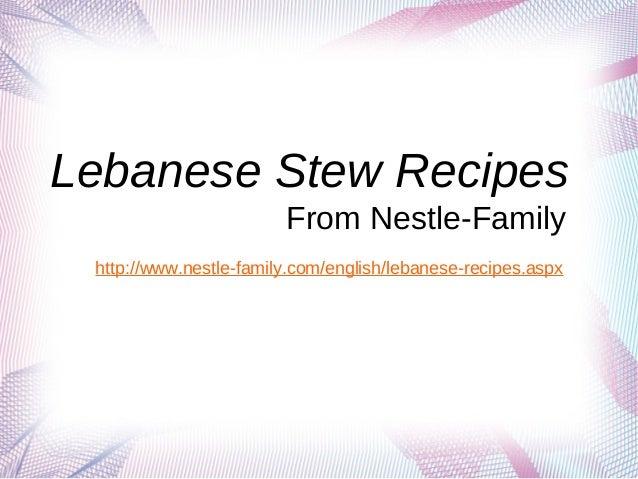 Lebanese Stew Recipes                        From Nestle-Family http://www.nestle-family.com/english/lebanese-recipes.aspx