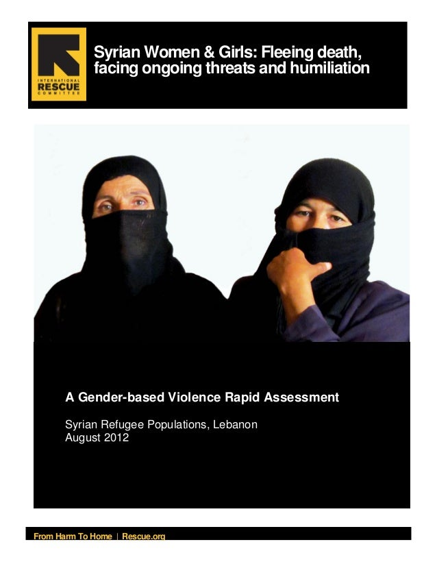 Syrian Women & Girls: Fleeing death,             facing ongoing threats and humiliation       A Gender-based Violence Rapi...
