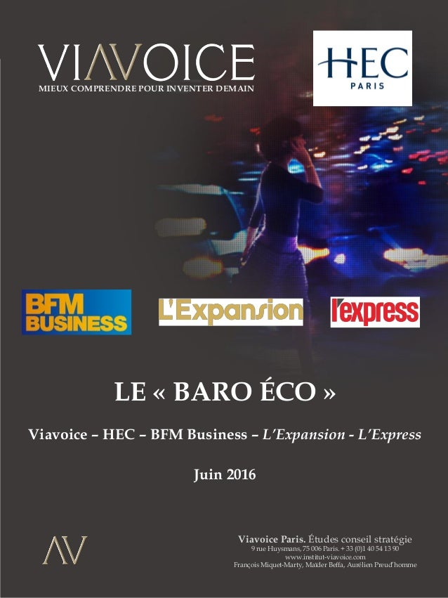 LE « BARO ÉCO » Viavoice – HEC – BFM Business – L'Expansion - L'Express Juin 2016 Viavoice Paris. Études conseil stratégie...