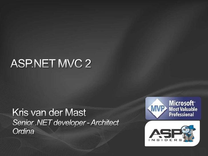ASP.NET MVC 2<br />Kris van der MastSenior .NET developer - ArchitectOrdina<br />