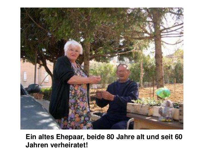 Ein altes Ehepaar, beide 80 Jahre alt und seit 60 Jahren verheiratet!<br />