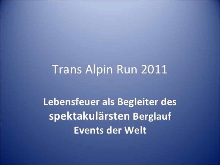 Trans Alpin Run 2011 Lebensfeuer als Begleiter des  spektakulärsten  Berglauf Events der Welt