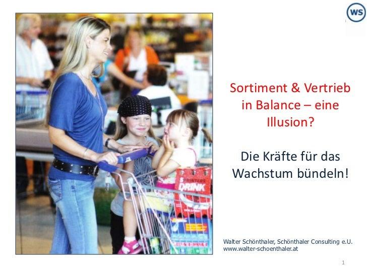 Sortiment & Vertrieb in Balance – eine Illusion?Die Kräfte für das Wachstum bündeln!<br />Walter Schönthaler, Schönthaler ...