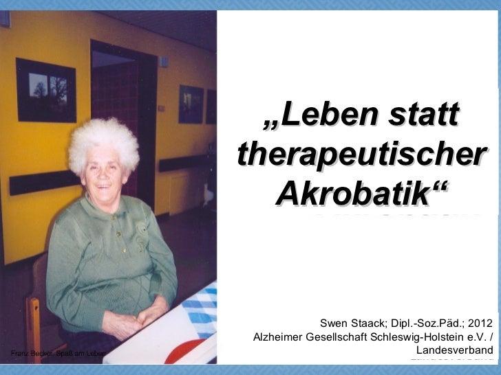 """""""Leben statttherapeutischer   Akrobatik""""             Swen Staack; Dipl.-Soz.Päd.; 2012 Alzheimer Gesellschaft Schleswig-Ho..."""