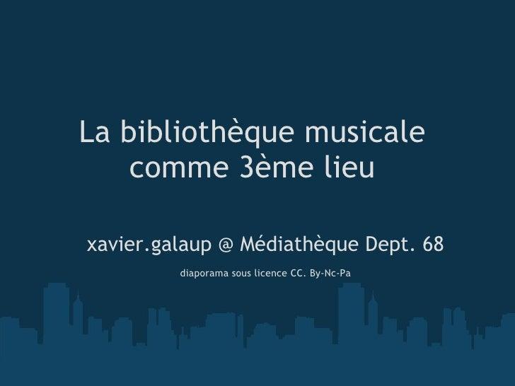 La bibliothèque musicale    comme 3ème lieuxavier.galaup @ Médiathèque Dept. 68                                    diapor...