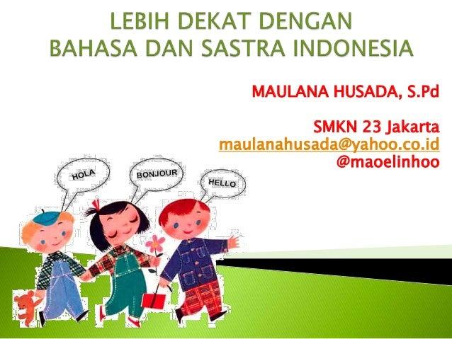 MAULANA HUSADA, S.Pd SMKN 23 Jakarta maulanahusada@yahoo.co.id @maoelinhoo