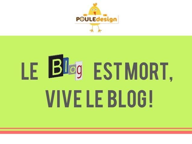 Le         est mort,     Vive le blog !