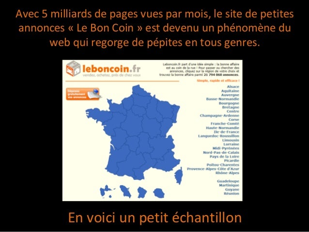 Avec 5 milliards de pages vues par mois, le site de petitesannonces « Le Bon Coin » est devenu un phénomène duweb qui rego...