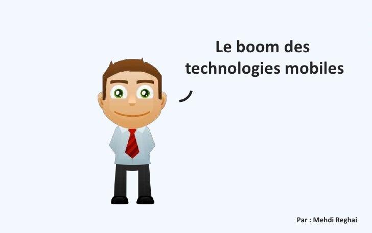 Le boom destechnologies mobiles              Par : Mehdi Reghai