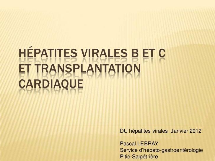 HÉPATITES VIRALES B ET CET TRANSPLANTATIONCARDIAQUE                DU hépatites virales Janvier 2012                Pascal...