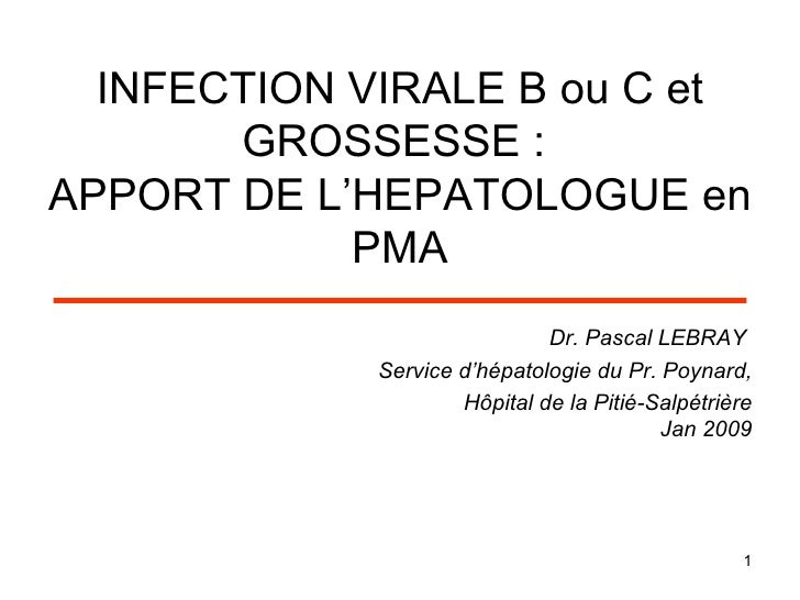 INFECTION VIRALE B ou C et GROSSESSE:  APPORT DE L'HEPATOLOGUE en PMA <ul><li>Dr. Pascal LEBRAY  </li></ul><ul><li>Servic...